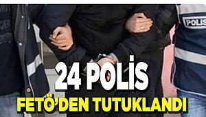24 polis FETÖ'den tutuklandı