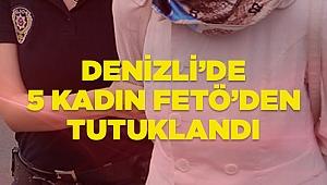 Denizli'de 5 kadın FETÖ'den tutuklandı