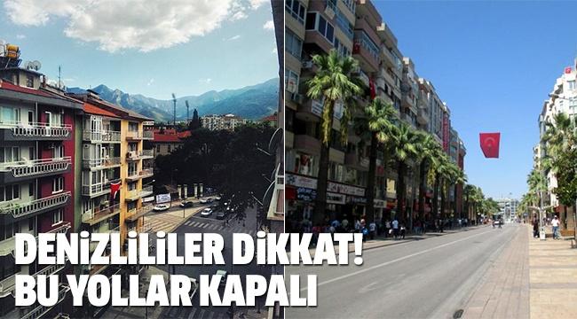 DENİZLİ'DE YOLLAR KAPANIYOR