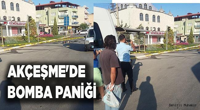 AKÇEŞME'DE BOMBA PANİĞİ