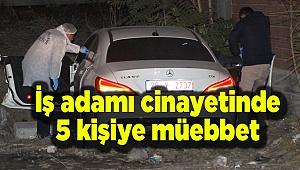 Denizli'deki iş adamı cinayetinde 5 kişiye müebbet