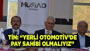 """YERLİ OTOMOTİV ÜRETİMİNDE PAY SAHİBİ OLMALIYIZ"""