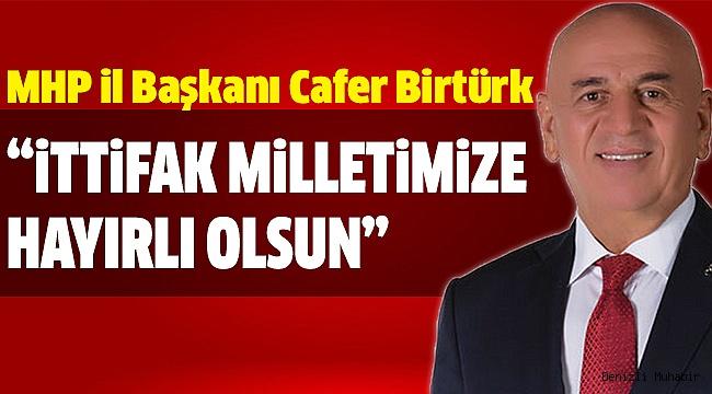 MHP'Lİ BİRTÜRK'TEN İTTİFAK AÇIKLAMASI