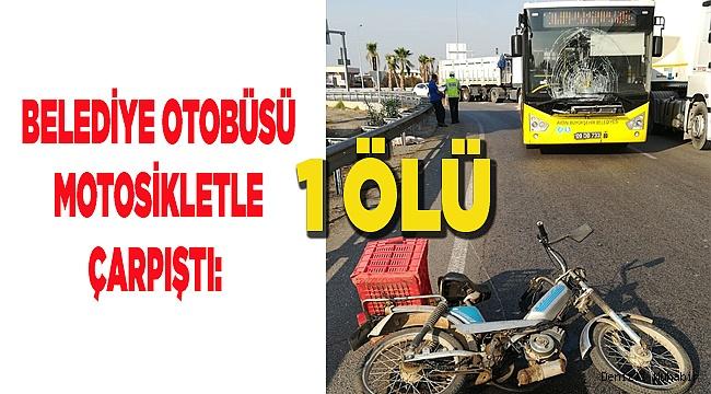 Belediye otobüsü motosikletliye çarptı: 1 ölü