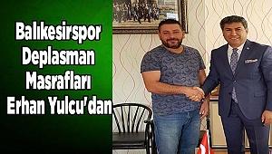 Balıkesirspor Deplasman Masrafları Erhan Yulcu'dan