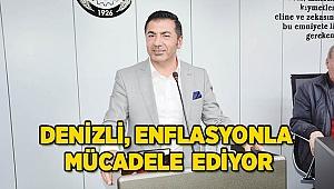 DENİZLİ, ENFLASYONLA MÜCADELE EDİYOR