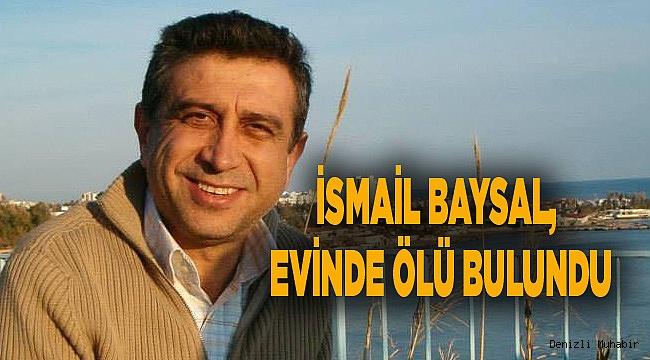 İSMAİL BAYSAL, EVİNDE ÖLÜ BULUNDU