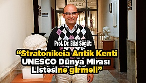 """Prof. Dr. Bilal Söğüt: """"Stratonikeia Antik Kentinin UNESCO Dünya Mirası Kalıcı Listesi'ne Girmesini Amaçlıyoruz."""""""