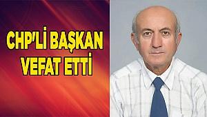 CHP'Lİ BAŞKAN VEFAT ETTİ