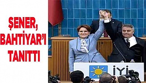 ŞENER, BAHTİYAR'I TANITTI