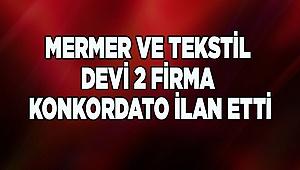 MERMER VE TEKSTİL DEVİ 2 FİRMA KONKORDATO İLAN ETTİ