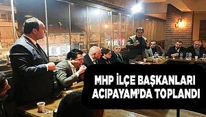MHP İLÇE BAŞKANLARI ACIPAYAM'DA TOPLANDI