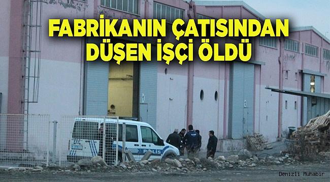 Denizli'de fabrika çatısından düşen işçi öldü