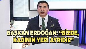 """BAŞKAN ERDOĞAN: """"BİZDE, KADININ YERİ AYRIDIR"""""""
