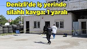 Denizli'de iş yerinde silahlı kavga: 1 yaralı