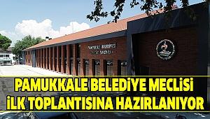 PAMUKKALE'NİN MECLİSİ SEÇİMLİ GÜNDEMLE TOPLANIYOR