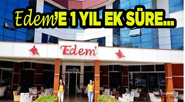 EDEM'E 1 YIL EK SÜRE…