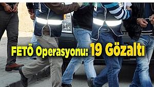 FETÖ Operasyonu; 19 Gözaltı