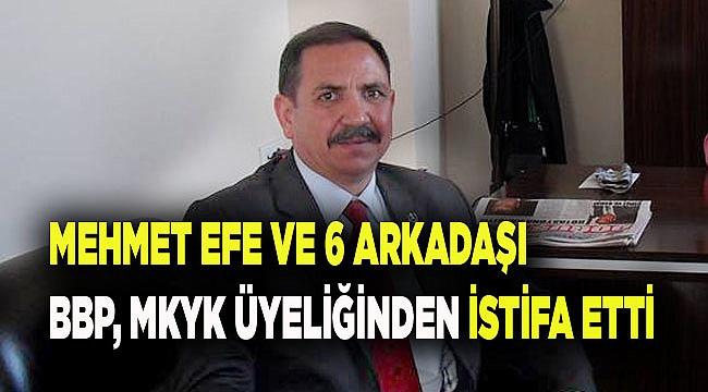 MEHMET EFE, MKYK'DAN İSTİFA ETTİ