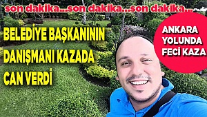 Özbaş'ın danışmanı kazada yaşamını yitirdi