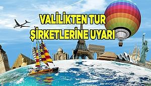 Tatil öncesi tur şirketlerine uyarı