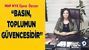 """""""BASIN, TOPLUMUN GÜVENCESİDİR"""""""