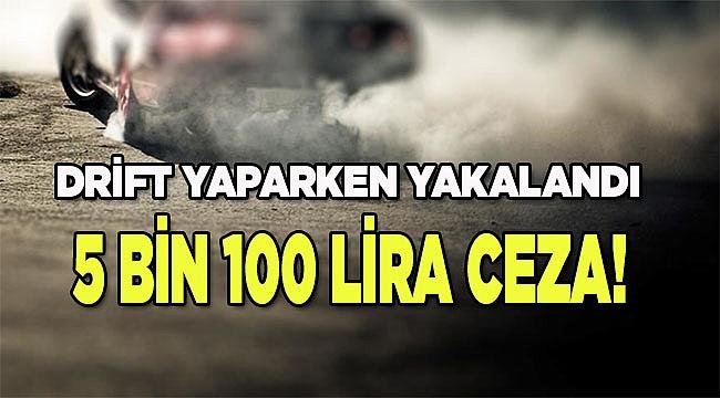 Denizli'de drift yapan sürücüye 5 bin 100 lira para cezası
