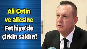 Ali Çetin ve ailesine Fethiye'de çirkin saldırı!