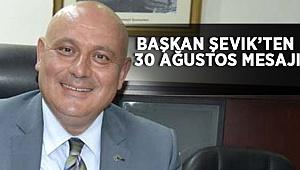 Başkan Şevik'ten 30 Ağustos Mesajı