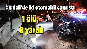 Denizli'de iki otomobil çarpıştı: 1 ölü, 6 yaralı