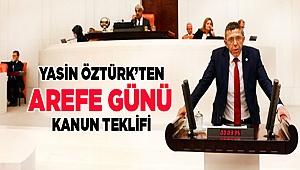 YASİN ÖZTÜRK'TEN AREFE GÜNÜ KANUN TEKLİFİ