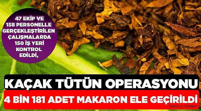 Denizli'de kaçak tütün operasyonu
