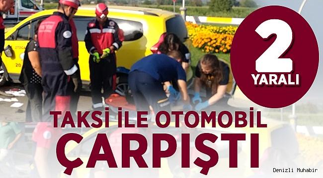 Denizli'de taksi ile otomobil çarpıştı: 2 yaralı