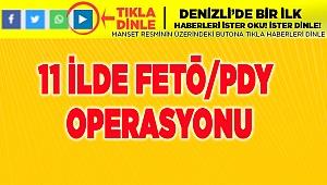 11 ilde FETÖ/PDY operasyonu