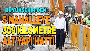 Büyükşehir'den 5 mahalleye 309 kilometre alt yapı hattı