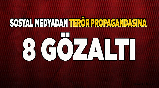 Sosyal medyadan terör propagandasına 8 gözaltı