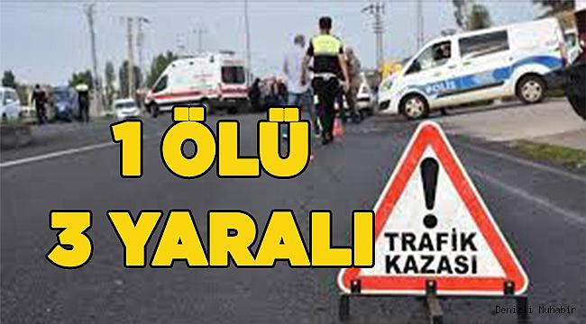 Denizli'de trafik kazası: 1 ölü 3 yaralı