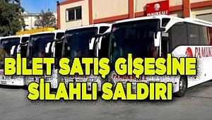 Pamukkale Turizmin Bilet satış gişeine silahlı saldırı