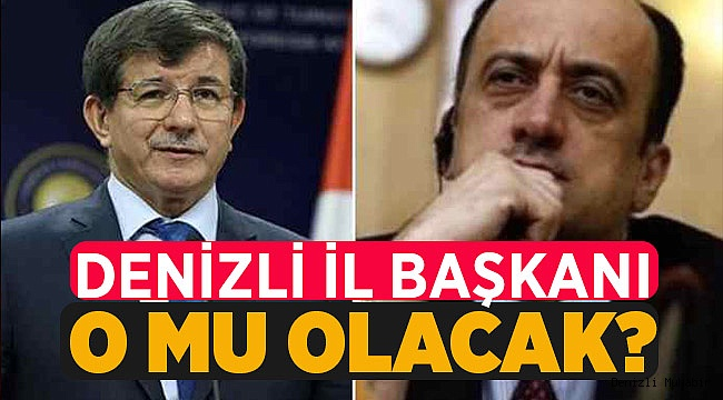 Davutoğlu'nun Denizli'deki İl Başkanı O Mu Olacak?