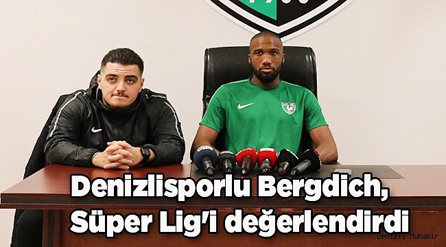 Denizlisporlu Bergdich, Süper Lig'i değerlendirdi: