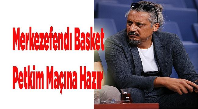 Merkezefendı Basket Petkim Maçına Hazır