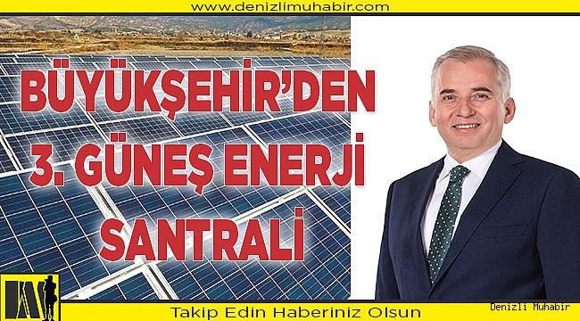 BÜYÜKŞEHİR'DEN 3. GÜNEŞ ENERJİ SANTRALİ