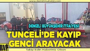 Denizli Büyükşehir itfaiyesi Tunceli'de kayıp genci arayacak
