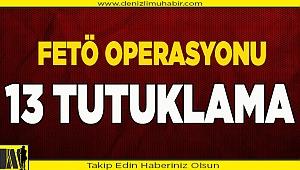 Denizli'de FETÖ operasyonunda yakalanan 13 şüpheli tutuklandı
