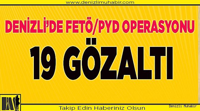 Denizli'de FETÖ/PYD Operasyonu; 19 gözaltı