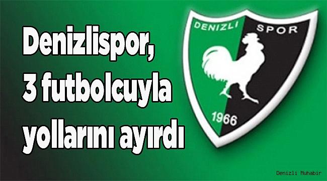 Denizlispor, 3 futbolcuyla yollarını ayırdı