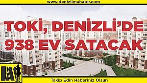 TOKİ, Denizli'de 938 konutu satışa çıkıyor