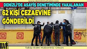 Denizli'de asayiş denetiminde yakalanan 62 kişi cezaevine gönderildi