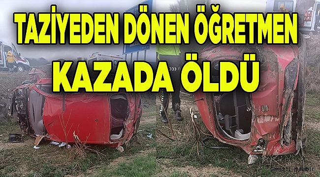 Denizli'de taziyeden dönen öğretmen trafik kazasında öldü