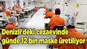 Denizli'deki cezaevinde günde 12 bin maske üretiliyor